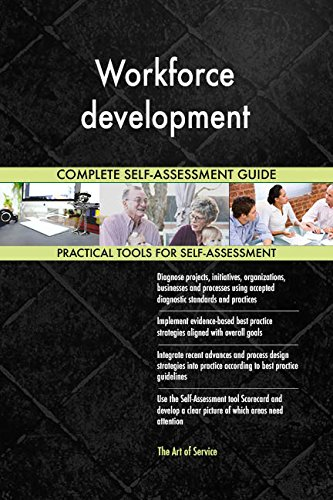 Workforce development All-Inclusive Self-Assessment - More than 710 Success Criteria, Instant Visual Insights, Comprehensive Spreadsheet Dashboard, Auto-Prioritized for Quick Results