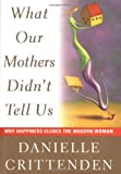 img - for What Our Mothers Didn't Tell Us : Why Happiness Eludes the Modern Woman book / textbook / text book