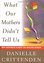 What Our Mothers Didn't Tell Us: Why Happiness Eluds the Modern Woman