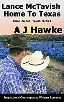 Lance McTavish Home To Texas: Inspirational Contemporary Western Romance (Tumbleweed, Texas Tales Book 1) by [Hawke, A J]