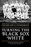 Turning the Black Sox White: The Misunderstood Legacy of Charles A. Comiskey
