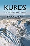 Kurds a Nation Frozen in Time, Dana Caban, 1438999771