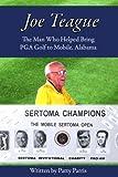 Joe Teague: The Man Who Helped Bring PGA Golf to Mobile, Alabama