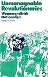 Unmanageable Revolutionaries: Women and Irish Nationalism