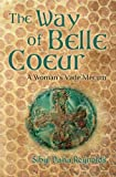The Way of Belle Coeur: A Woman's Vade Mecum (The Companion Series for Ink and Honey) (Volume 1)