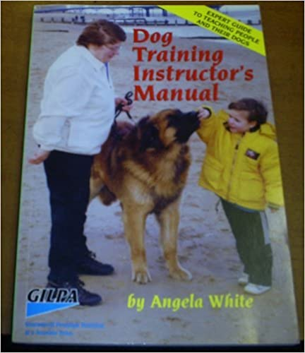 Dog Training Instructors Manual: Expert Guide for Teaching People and Their Dogs by Angela White (2000-03-31)
