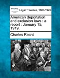 American deportation and exclusion laws : a report : January 15 1919, Charles Recht, 1240117191