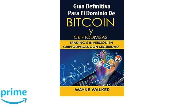 Guía Definitiva Para El Dominio De Bitcoin y Criptodivisas ...