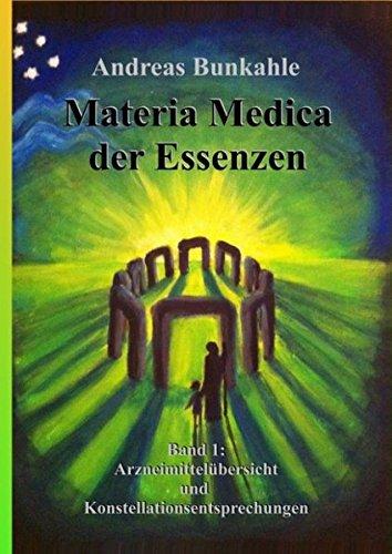 Materia Medica der Essenzen: Band 1: Arzneimittelübersicht und Konstellationsentsprechungen