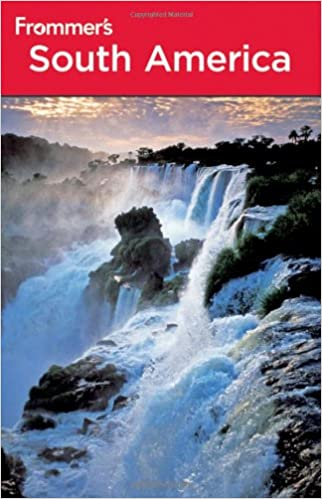 Frommers South America (Frommers Complete Guides) (5th Edition)