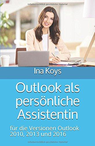 Outlook als persönliche Assistentin: für die Versionen Outlook 2010, 2013 und 2016 (kurz & knackig) (German Edition)