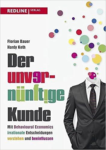 Cover des Buchs: Der unvernünftige Kunde: Mit Behavioural Economics irrationale Entscheidungen verstehen und beeinflussen