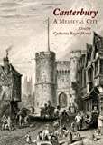 Canterbury : A Medieval City, Royer-Hemet, Catherine, 1443825522