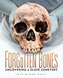 Forgotten Bones: Uncovering a Slave Cemetery (Nonfiction - Grades 4-8)