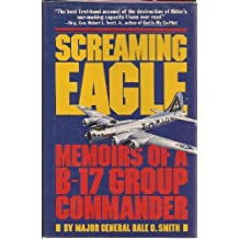 Screaming Eagle: Memoirs of a B-17 Group Commander