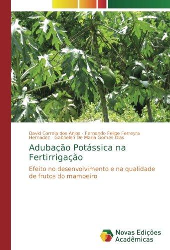 Adubação Potássica na Fertirrigação: Efeito no desenvolvimento e na qualidade de frutos do mamoeiro (Portuguese Edition)
