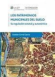 img - for Los patrimonios municipales del suelo: Su regulaci n estatal y auton mica (Spanish Edition) book / textbook / text book