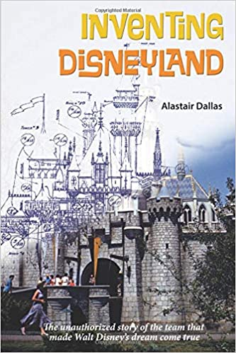 Inventing Disneyland The Unauthorized Story Of The Team That Made