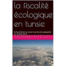 la fiscalité écologique: la fiscalité écologique est elle adaptable sur le plan local en Tunisie? (French Edition)