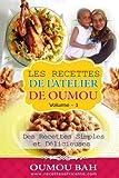 les recettes de l atelier de oumou volume 1 des recettes simple et delicieuses french edition