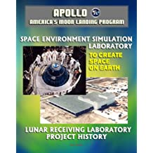 Apollo and America's Moon Landing Program: Lunar Receiving Laboratory (LRL) Project History and To Create Space on Earth: The Space Environment Simulation Laboratory (SESL) and Project Apollo