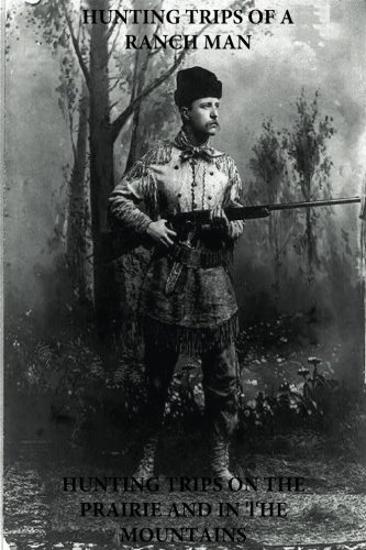 Hunting Trips of a Ranchman - Hunting Trips on the Prairie and in the Mountains (Theodore Roosevelt)