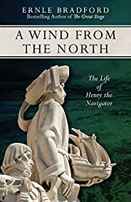 A Wind from the North: The Life of Henry the Navigator