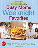 Busy Moms Weeknight Favorites, Southern Living Magazine Editors, 084873128X