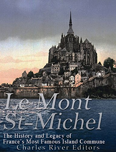 Le Mont Saint-Michel: The History and Legacy of France's Most Famous Island -