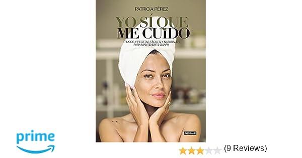 Yo sí que me cuido: Trucos y recetas fáciles y naturales para mantenerte guapa Cuerpo y mente: Amazon.es: Patricia Pérez: Libros