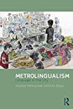 Metrolingualism : Language in the City, Pennycook, Alastair and Otsuji, Emi, 0415831652