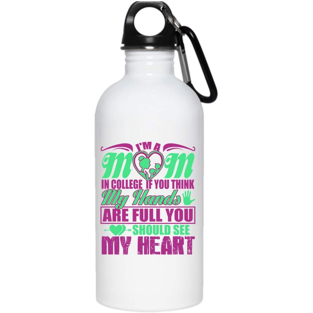 I'm A Mom In College If You Think My Hands Are Full 20 oz Stainless Steel Bottle,You Should See My Heart Outdoor Sports Water Bottle (Stainless Steel Water Bottle - White)