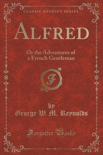 Alfred: Or the Adventures of a French Gentleman (Classic Reprint)