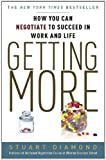 Getting More: How You Can Negotiate to Succeed in Work and Life by Diamond, Stuart published by Three Rivers Press (2012)