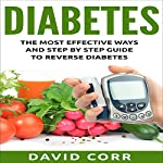 Diabetes: The Most Effective Ways and Step-by-Step Guide to Reverse Diabetes | David Corr