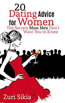 Download for free 20 Dating Advice for Women: The Secrets Most Men Don't Want You to Know