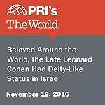 Beloved Around the World, the Late Leonard Cohen Had Deity-Like Status in Israel   Matthew Bell