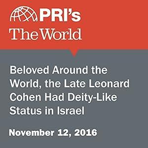 Beloved Around the World, the Late Leonard Cohen Had Deity-Like Status in Israel