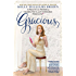 Gracious: A Practical Primer on Charm, Tact, and Unsinkable Strength: Including instructions on being kind when you don't feel like it, ignoring the Internet ... and sensible in a world that is neithe