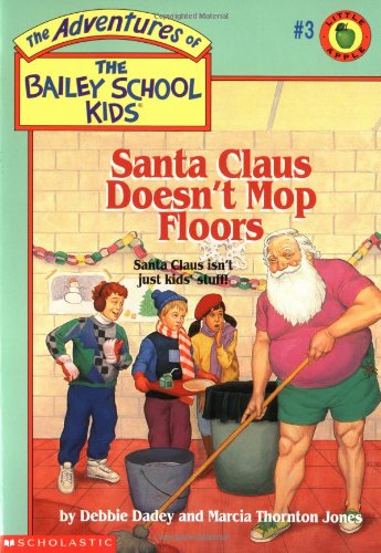 Santa Claus Doesn't Mop Floors by Debbie Dadey, Marcia Thornton Jones, and John Steven Gurney