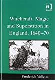 Witchcraft Magic and Superstition in England, 1640-70 9780754602446