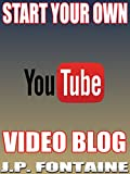 START YOUR OWN YOUTUBE VIDEO BLOG [youtube marketing, youtube video marketing, youtube marketing strategies, youtube videos, youtube bloggin, youtube channel, ... money] (Clicking for Dollars Book 9)