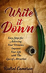 Write it Down: Easy Steps for Achieving Your Dreams, Improve Your Life with The Law of Attraction (Law of Attraction, The Secret, The Secret Power Of The Universe, Write it Down, Happiness)