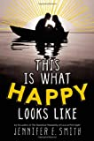 This Is What Happy Looks Like, Jennifer E. Smith, 0316212822