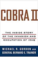 Cobra II: The Inside Story of the Invasion and Occupation of Iraq Kindle Edition