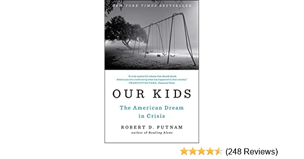 Robert Putnam When Did Poor Kids Stop >> Our Kids The American Dream In Crisis See More