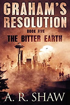The Bitter Earth: A Post Apocalyptic Thriller (Graham's Resolution Book 5) by [Shaw, A. R.]