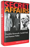 Secret Affairs : Franklin Roosevelt, Cordell Hull, and Sumner Welles, Gellman, Irwin F., 0801850835
