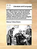 M Tullii Ciceronis Orationes Selectæ Item, Cato Major, Seu de Senectute; Lælius, Sive de Amicitia; et Somnium Scipionis Ad Editionem Optimam Joseph, Marcus Tullius Cicero, 1140951866