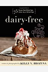 Dairy-Free Ice Cream: 75 Recipes Made Without Eggs, Gluten, Soy, or Refined Sugar Paperback